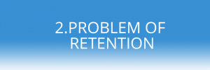 Problem of retention